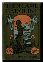 THEN CAME CAROLINE, #1 in series. by Richards, Lela Horne.