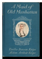 A MAID OF OLD MANHATTAN. by Knipe, Emilie Benson and Alden Arthur Knipe,