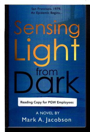 SENSING LIGHT FROM DARK: A Novel. by Jacobson, Mark A.