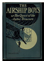 THE AIRSHIP BOYS or The Quest of the Aztec Treasure. #1. by Sayler, H. L.  [Harry Lincoln Sayler, 1863-1913]