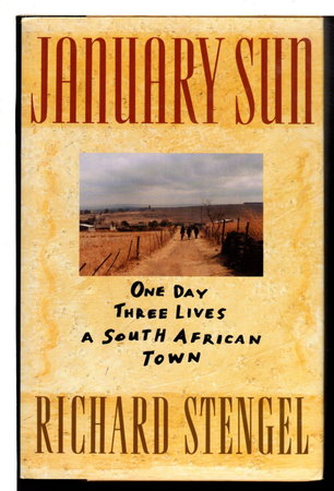 jANUARY SUN: One Day, Three Lives, A South African Town. by Stengel, Richard.