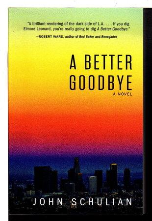 A BETTER GOODBYE. by Schulian, John .