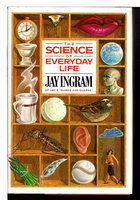 THE SCIENCE OF EVERYDAY LIFE. by Ingram, Jay.