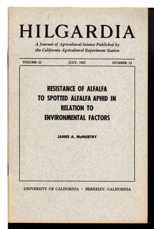 """""""Resistance of Alfalfa to Spotted Alfalfa Aphid in Relation to Environmental Factors"""" in HILGARDIA: A Journal of Agricultural Science Published by the California Agricultural Experiment Station; Volume 32, Number 12, July 1962. by McMurtry, James A.."""