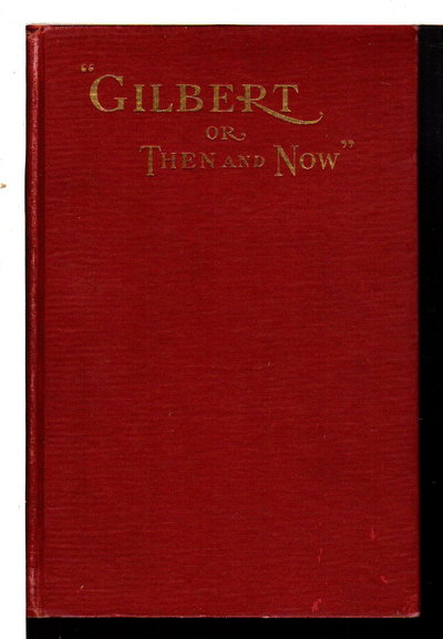 GILBERT, OR THEN AND NOW: A Thrilling Story of the Life and Achievements of a Virginia Negro.  by Underwood, J. Cabaniss (inscribed to Ella Wheeler Wilcox)