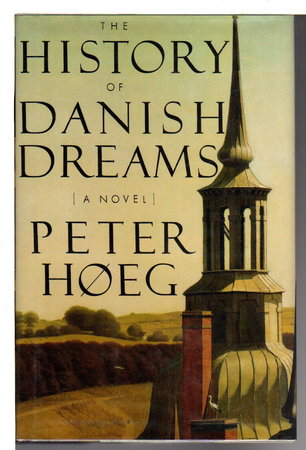 THE HISTORY OF DANISH DREAMS. by Hoeg, Peter.