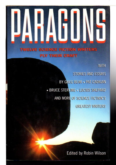 PARAGONS: Twelve Master Science Fiction Writers Ply Their Craft. by [Anthology, signed] Wilson, Robin, editor. Greg Bear, Nancy Kress and Joe Haldeman, signed.