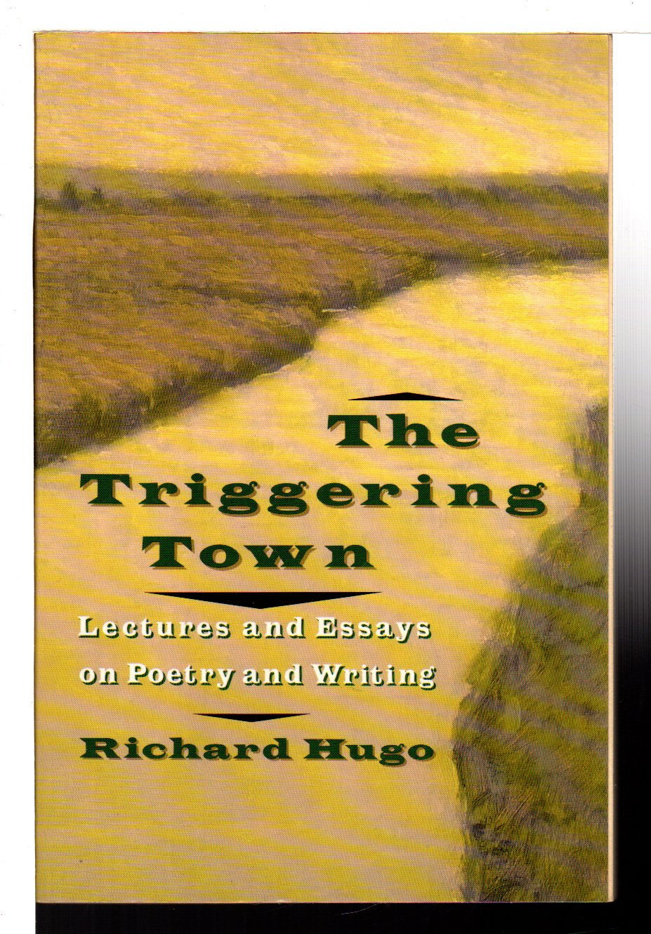 HUGO, RICHARD (1923-1982) - THE TRIGGERING TOWN: Lectures and Essays on Poetry and Writing.