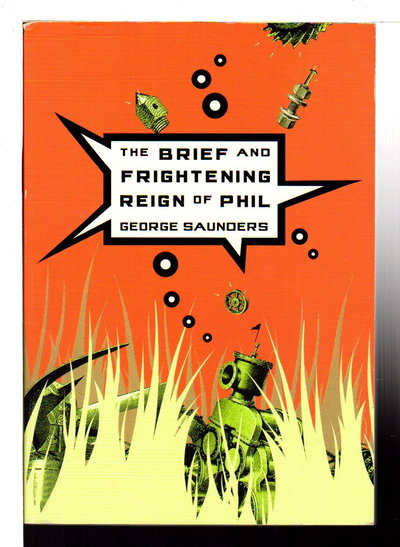 THE BRIEF AND FRIGHTENING REIGN OF PHIL. by Saunders, George.