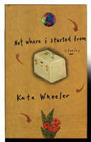 NOT WHERE I STARTED FROM. by Wheeler, Kate.