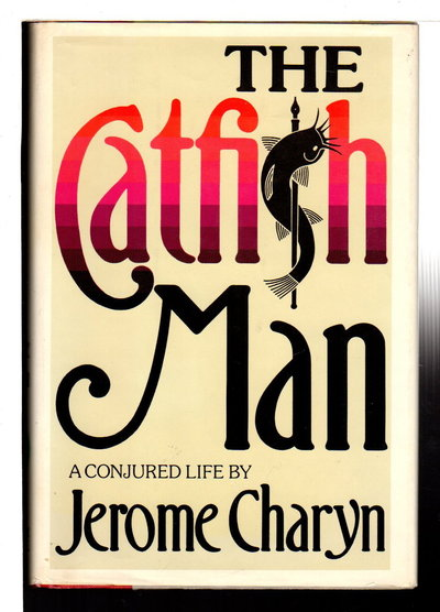 THE CATFISH MAN: A Conjured Life. by Charyn, Jerome.