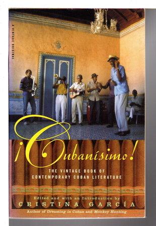 CUBANISIMO!: The Vintage Book of Contemporary Cuban Literature. by Garcia, Cristina, editor.