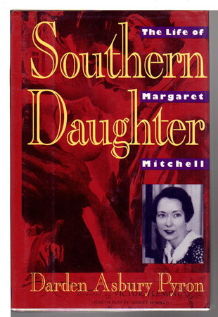 SOUTHERN DAUGHTER: The Life of Margaret Mitchell. by [Mitchell, Margaret] Pyron, Darden Asbury