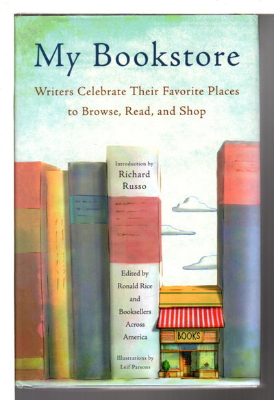 MY BOOKSTORE: Writers Celebrate Their Favorite Places to Browse, Read and Shop. by Rice,Ronald and Booksellers Across America, editors. Francine Prose, signed.