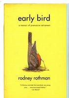 EARLY BIRD: A Memoir of Premature Retirement. by Rothman, Rodney.