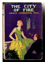 THE CITY OF FIRE. by Hill, Grace Livingston.