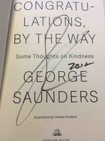 CONGRATULATIONS, BY THE WAY: Some Thoughts on Kindness. by Saunders, George.