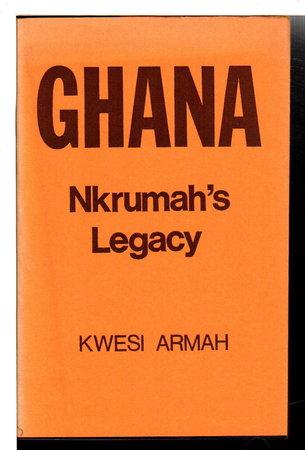 GHANA: NKRUMAH'S LEGACY. by Armah, Kwesi.