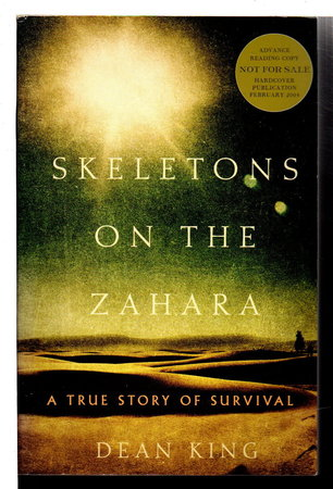 SKELETONS ON THE ZAHARA: A True Story of Survival. by King, Dean.