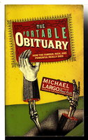 THE PORTABLE OBITUARY: How the Famous, Rich, and Powerful Really Died. by Largo, Michael.