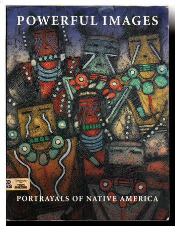 POWERFUL IMAGES: Portrayals of Native America. by Boehme, Sarah E.; Gerald T. Conaty, Clifford Crane Bear, Emma I. Hansen, Mike Leslie and James H. Nottage.