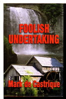 FOOLISH UNDERTAKING. by De Castrique, Mark