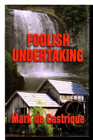 FOOLISH UNDERTAKING. by De Castrique, Mark