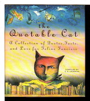 THE QUOTABLE CAT: A Collection of Quotes, Facts, and Lore for Feline Fanciers. by Crimmins, C. E., editor.