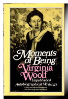 MOMENTS OF BEING: Unpublished Autobiographical Writings by Woolf, Virginia;  Jeanne Schulkind, editor