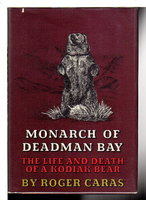 MONARCH OF DEADMAN BAY: The Life and Death of a Kodiak Bear. by Caras, Roger A.