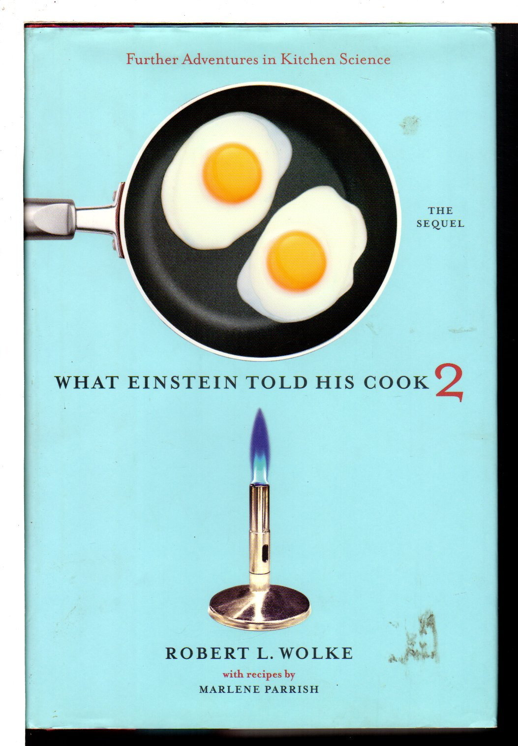 WOLKE, ROBERT L. WITH RECIPES BY MARLENE PARRISH. - WHAT EINSTEIN TOLD HIS COOK 2: The Sequel, Further Adventures in Kitchen Science.