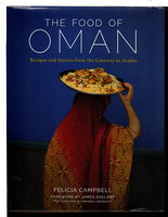 THE FOOD OF OMAN: Recipes and Stories from the Gateway to Arabia. by Campbell, Felicia.