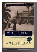 WHITE ROSE: Una Rosa Blanca, A Novel. by Ephron, Amy.