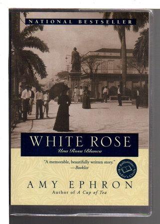 WHITE ROSE: Una Rosa Blanca, A Novel. by Ephron, Amy.