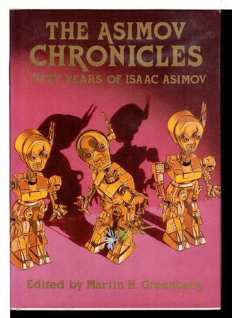 THE ASIMOV CHRONICLES: Fifty Years of Isaac Asimov. by Asimov, Isaac; Martin H Greenberg, editor.