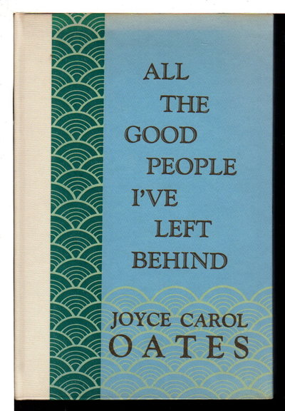 ALL THE GOOD PEOPLE I'VE LEFT BEHIND. by Oates, Joyce Carol