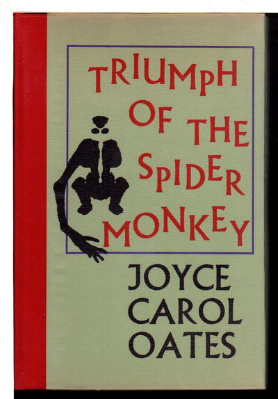 TRIUMPH OF THE SPIDER MONKEY. by Oates, Joyce Carol.