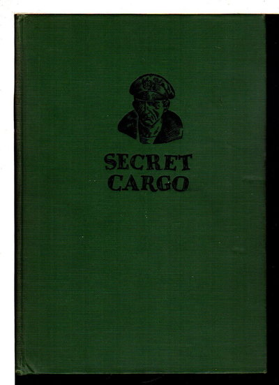 "SECRET CARGO: The Story of Larry Mathews and His Dog Sambo, Forecastle Mates on the Tramp Steamer ""Creole Trader"", New Orleans to the South Seas. by Pease, Howard."