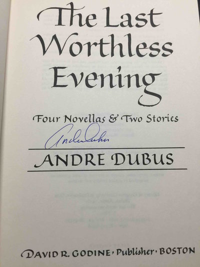 THE LAST WORTHLESS EVENING:  Four Novellas & Two Stories. by Dubus, Andre.