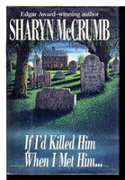 IF I KILLED HIM WHEN I MET HIM. by McCrumb, Sharyn.