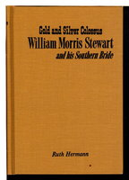 GOLD AND SILVER COLOSSUS: William Morris Stewart and His Southern Bride by [Stewart, William Morris, 1825-1909] Hermann, Ruth.