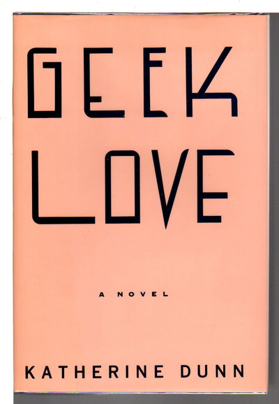 GEEK LOVE. by Dunn, Katherine (1945-2016)