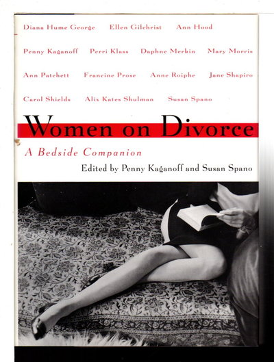 WOMEN ON DIVORCE: A Bedside Companion. by Kaganoff, Penny and Susan Spano, editors. Ann Hood, signed.