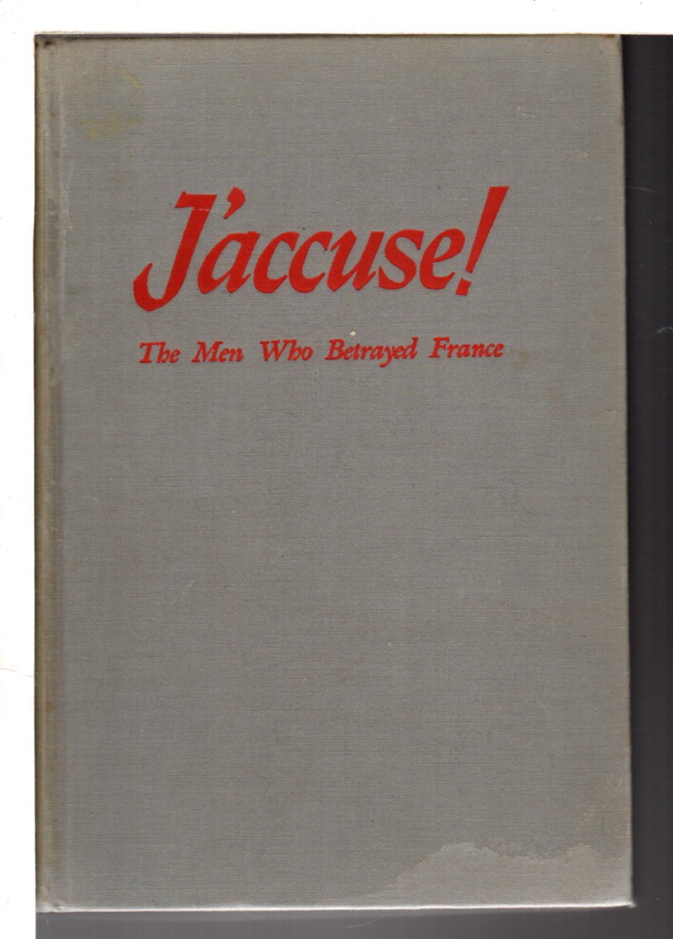 SIMONE, ANDRE. - J'ACCUSE! The Men Who Betrayed France.