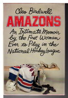 AMAZONS: An Intimate Memoir by the First Woman Ever to Play in the National Hockey League. by Birdwell, Cleo  (pseudonym of Don DeLillo)