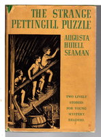THE STRANGE PETTINGILL PUZZLE: 2 MYSTERIES FOR BOYS AND GIRLS. by Seaman, Augusta Huiell.