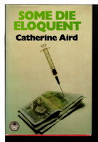 SOME DIE ELOQUENT. by Aird, Catherine (pseudonym of Kinn Hamilton McIntosh)