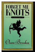 FORGET ME KNOTS. by Brookes, Owen (pseudonym of Dulan Barber, 1940 -1988)
