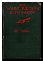 THE YOUNG BIRDMEN UP THE AMAZON or Secrets of the Tropical Jungle,  series #3. by Russell, Keith.