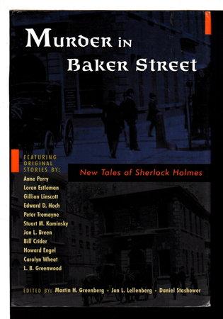MURDER IN BAKER STREET: New Tales of Sherlock Holmes. by Greenberg, Martin H.; Jon Lellenberg, and David Stashower, David, editors.